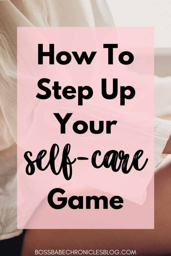 How To Step Up Your Self-Care Game