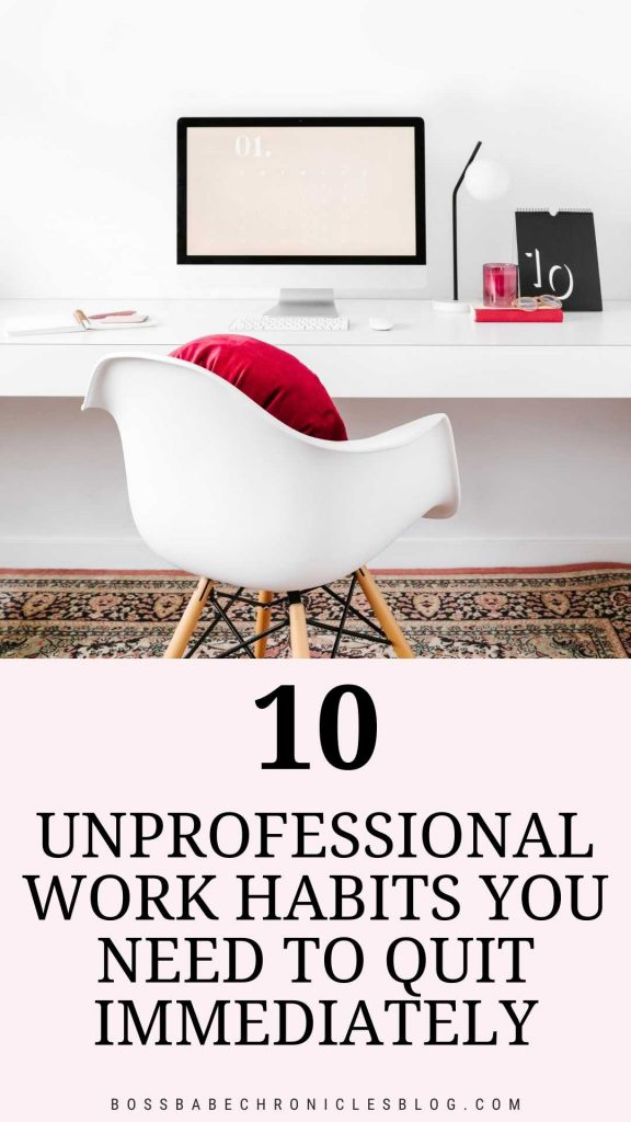10 unprofessional work habits you need to quit.