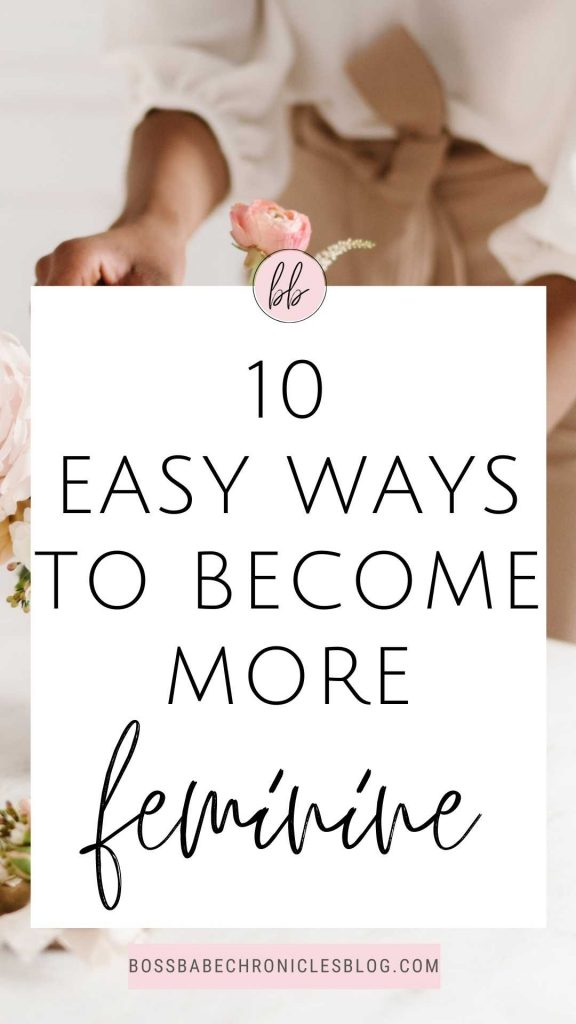 10 Easy Ways To Become More Feminine