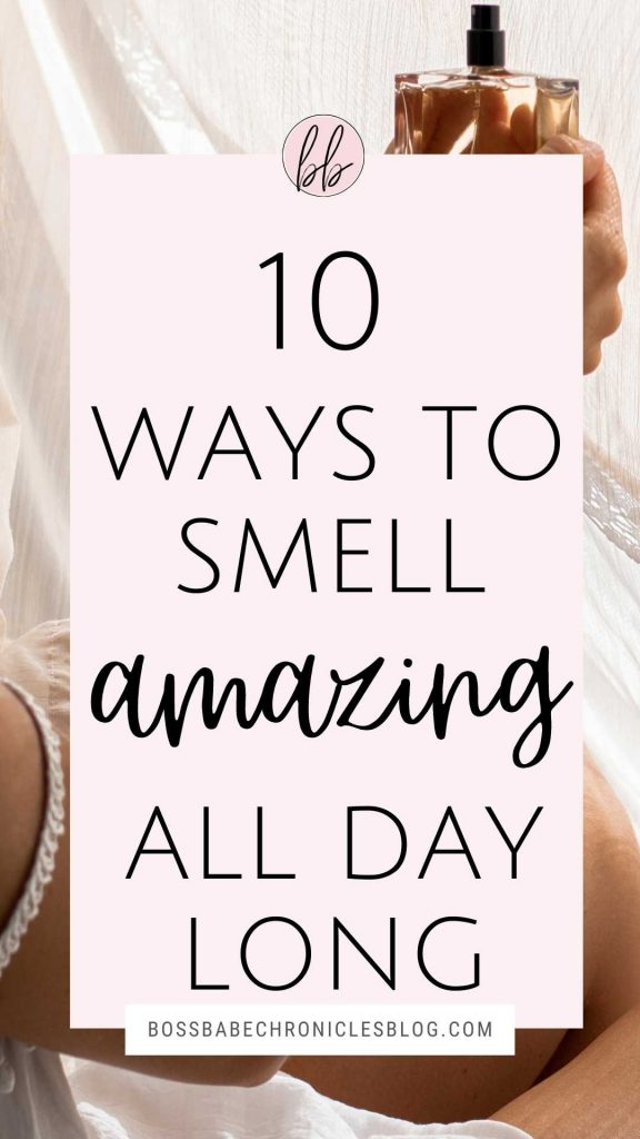 10 Ways To Smell Amazing All Day Long