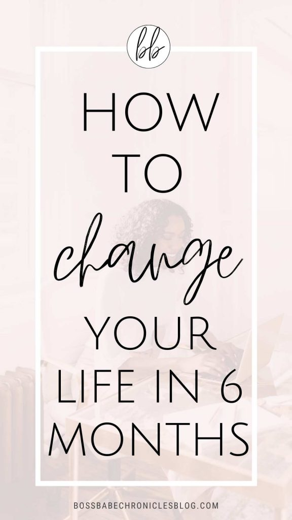 How to change your life in 6 months